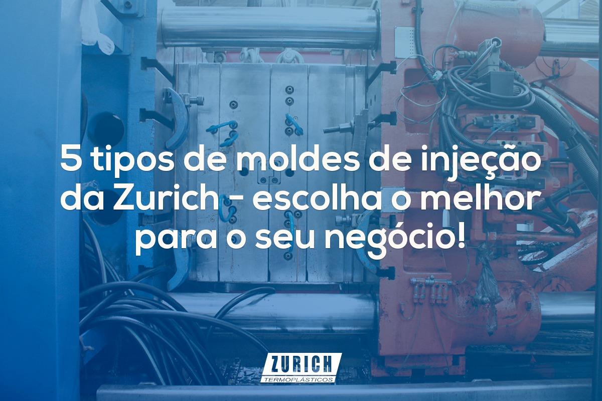 5 tipos de moldes de injeção da Zurich – escolha o melhor para o seu negócio!
