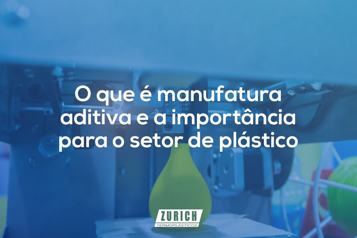 O que é manufatura aditiva e a importância para o setor de plástico