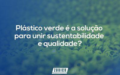 Postagen-blog-zurich-plastico-verde-é-a-solução-para-unir-sustentabilidade-e-qualidade-001
