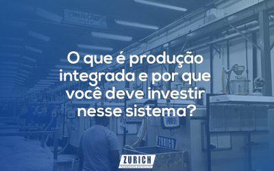 ZURICH_BLOG-o-que-e-produção integrada-e-por-que-voce-deve-investir-nesse-sistema.