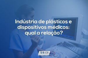 ZURICH_Industria-de-plásticos-e-dispositivos-médicos-qual-a-relação